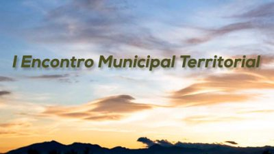 Encontro Municipal Territorial definiu a criação da Coordenação de São Francisco do Conde