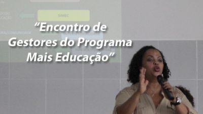 Mais Educação: Encontro de Gestores tem presença de representante do Ministério da Educação