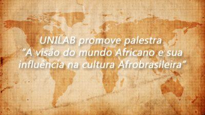"""UNILAB promove palestra """"A visão do mundo Africano e sua influência na cultura Afrobrasileira"""""""