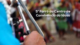 Forró do Centro de Convivência do Idoso abre festejos juninos em São Francisco do Conde