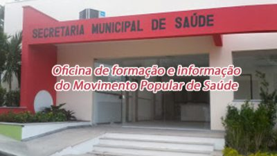 Conselho de Saúde promove oficina de formação e informação do Movimento Popular de Saúde