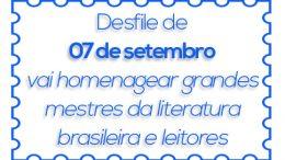 Desfile de 07 de setembro vai homenagear grandes mestres da literatura brasileira e leitores