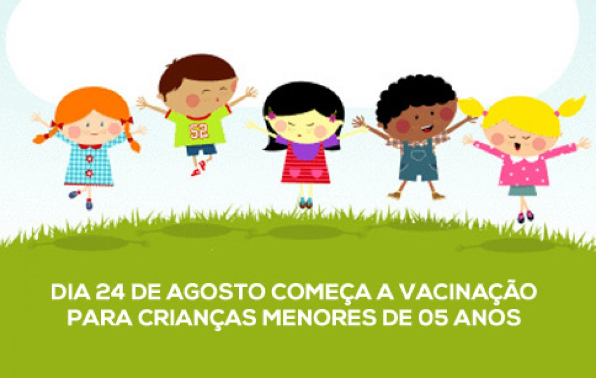 Dia 24 de agosto começa a vacinação para crianças menores de 05 anos