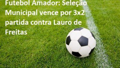 Seleção Municipal de São Francisco do Conde vence por 3×2 e se classifica para 2ª fase