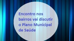 SESAU promove encontro nos bairros para discutir o Plano Municipal de Saúde