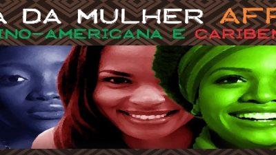 Dia da Mulher Afro-Latino-Americana e Caribenha será comemorado dia 28 de julho