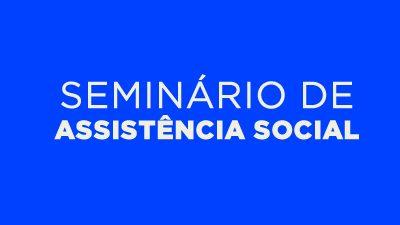 SEDES realizará Seminário de Assistência Social nesta terça-feira (25)