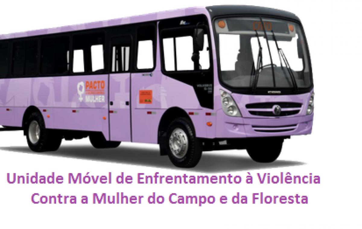 Unidade Móvel de Enfrentamento à Violência Contra a Mulher do Campo e da Floresta estará no município dias 04, 05 e 06 de maio