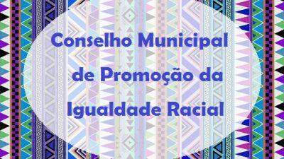 Cronograma de inscrição e eleição para o Conselho Municipal de Promoção da Igualdade Racial foi alterado, confira as novas datas