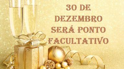 30 de dezembro será ponto facultativo