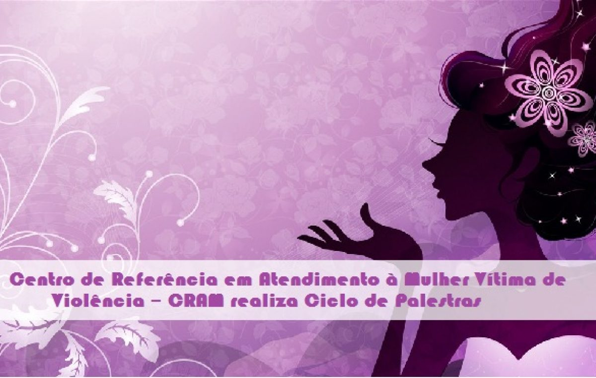 Centro de Referência em Atendimento à Mulher Vítima de Violência realiza Ciclo de Palestras nos PSFs do município