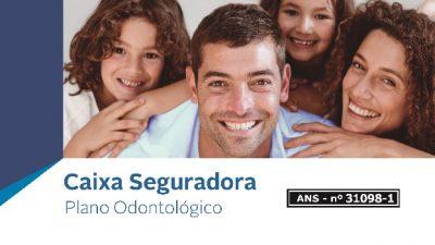 Plano odontológico da Caixa Seguradora: As adesões sem carência acontecem até o dia 12 de abril