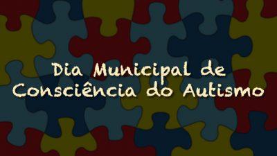 """Prefeitura institui o """"Dia Municipal de Consciência do Autismo"""" no município"""