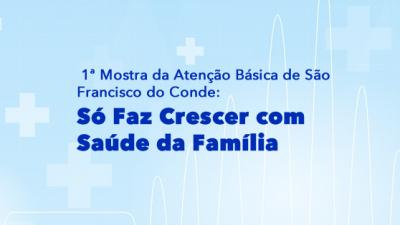 """Prefeitura prorroga as inscrições da 1ª Mostra da Atenção Básica de São Francisco do Conde: """"Só Faz Crescer com Saúde da Família"""""""