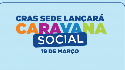 CRAS Sede lançará Caravana Social neste 19 de março
