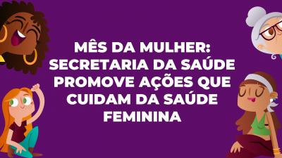 Mês da Mulher: Secretaria da Saúde promove ações que cuidam da saúde feminina