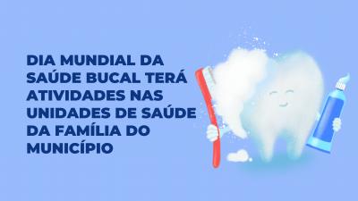 Dia Mundial da Saúde Bucal terá atividades nas Unidades de Saúde da Família do município