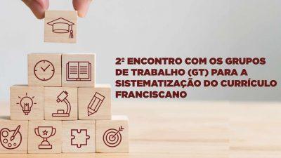 2º Encontro com os Grupos de Trabalho (GT) para a Sistematização do Currículo Franciscano acontece amanhã (26)
