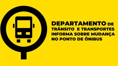 Departamento de Trânsito e Transportes informa sobre mudança no ponto de ônibus