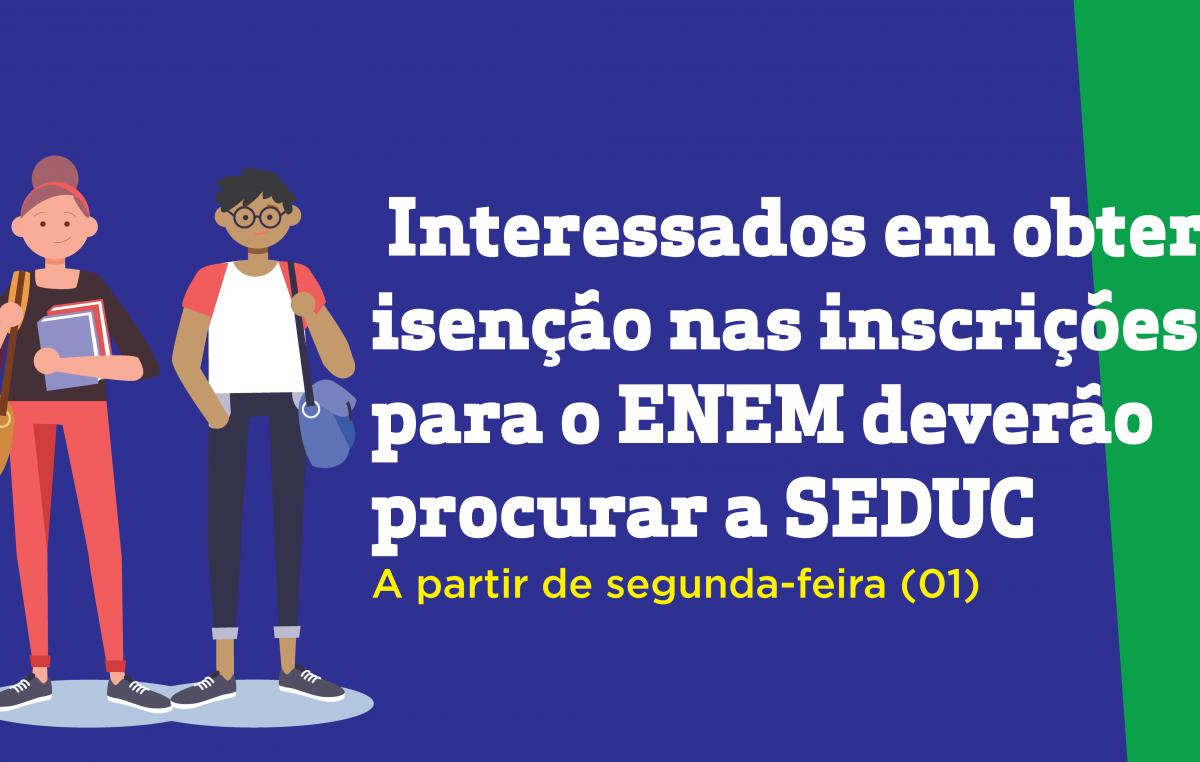 Interessados em obter isenção nas inscrições para o ENEM deverão procurar a SEDUC a partir de segunda-feira (01)