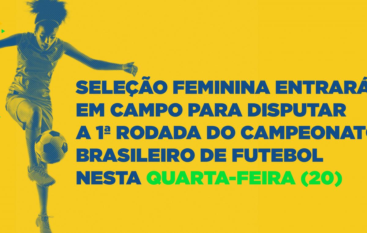Seleção feminina entrará em campo para disputar a 1ª rodada do Campeonato Brasileiro de Futebol nesta quarta-feira (20)