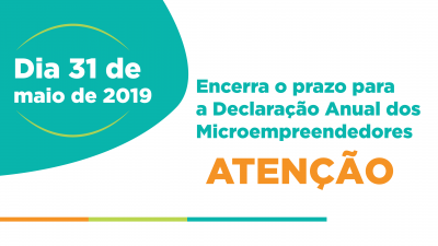 Dia 31 de maio de 2019, se encerra o prazo para a Declaração Anual dos Microempreendedores