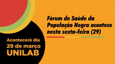 Fórum de Saúde da População Negra acontece nesta sexta-feira (29), com serviços de saúde e palestras para comunidade e UNILAB