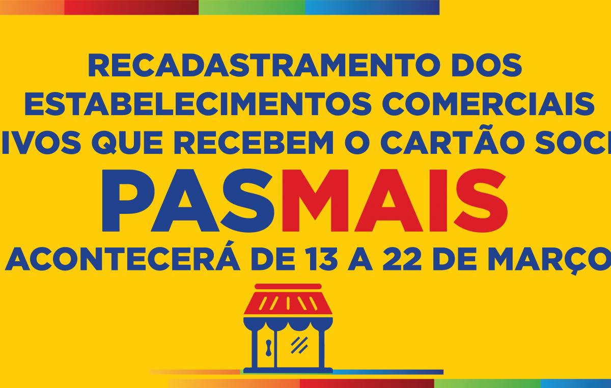 """Recadastramento dos estabelecimentos comerciais ativos que recebem o cartão Social """"PAS MAIS"""" acontecerá de 13 a 22 de março"""