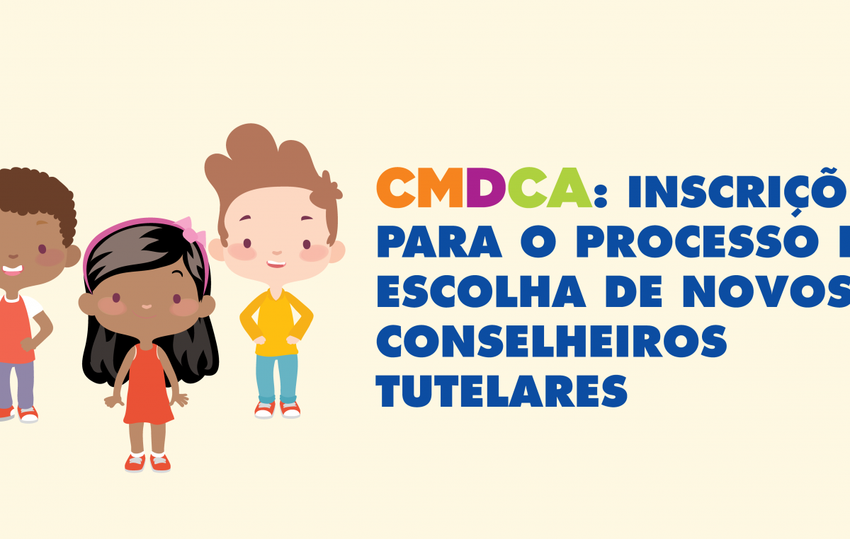 CMDCA: Inscrições para o processo de escolha de novos conselheiros tutelares