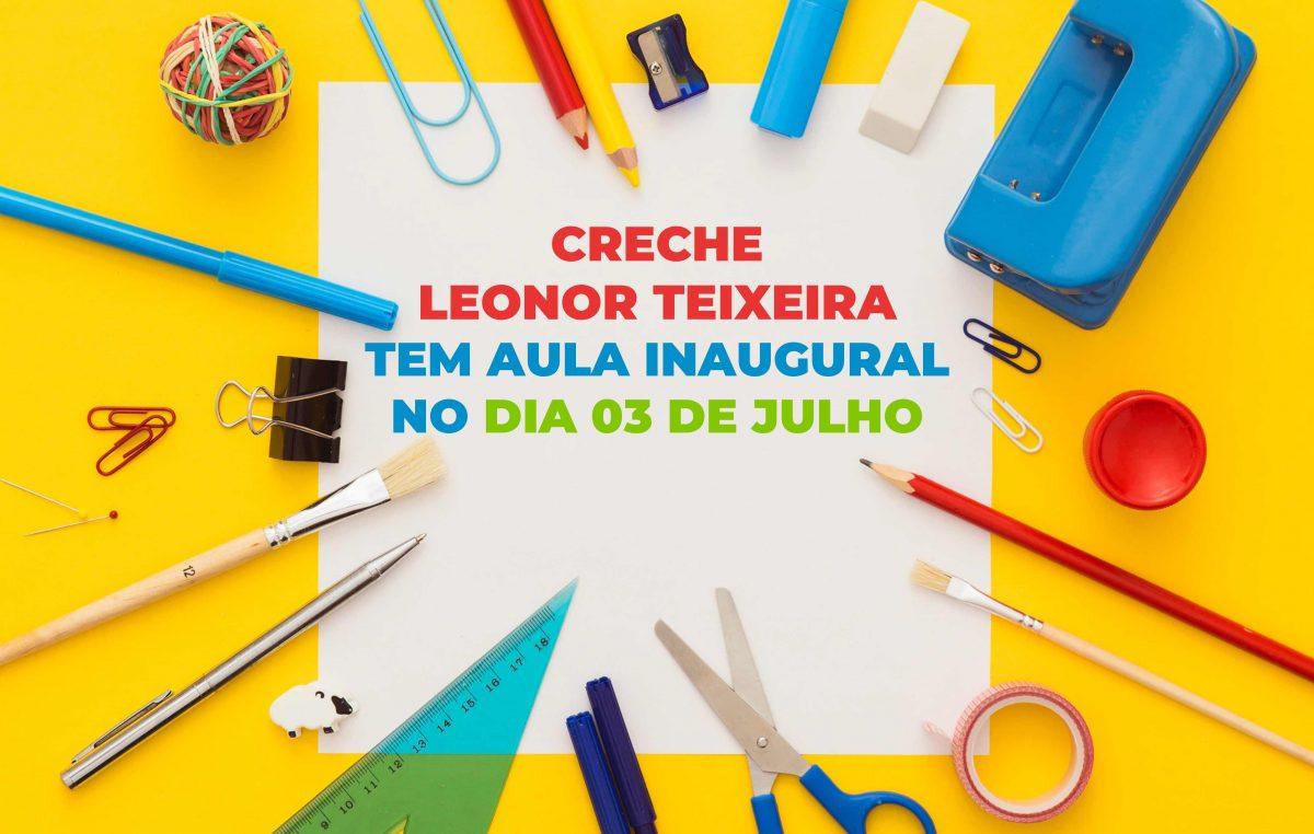 Creche Leonor Teixeira tem aula inaugural no dia 03 de julho