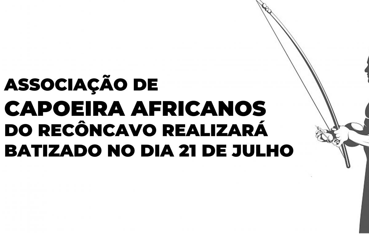 Associação de Capoeira Africanos do Recôncavo realizará batizado no dia 21 de julho