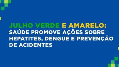 Julho Verde e Amarelo: Saúde promove ações sobre hepatites, dengue e prevenção de acidentes