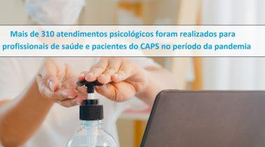 Mais de 310 atendimentos psicológicos foram realizados para profissionais de saúde e pacientes do CAPS no período da pandemia