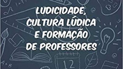 """Estudo do livro """"Ludicidade, cultura lúdica e formação de professores"""" contará com a participação da organizadora da obra"""