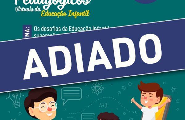 A Secretaria da Educação comunica que os Diálogos Pedagógicos Virtuais da Educação Infantil foram adiados, em breve novas datas serão divulgadas.